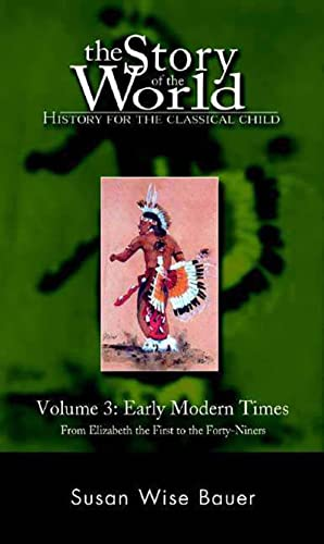 9780972860307: The Story of the World: History for the Classical Child: Early Modern Times: From Elizabeth the First to the Forty-Niners: Early Modern Times from Elizabeth the First to the Forty-Niners Vol 3