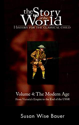 9780972860338: History for the Classical Child: The Modern Age: Volume 4: From Victoria's Empire to the End of the USSR: Modern Age: From Victoria's Empire to the End of the USSR v. 4 (Story of the World)