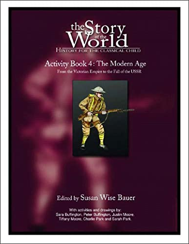 The Story of the World Activity Book Four: The Modern Age: From Victoria's Empire to the End ...
