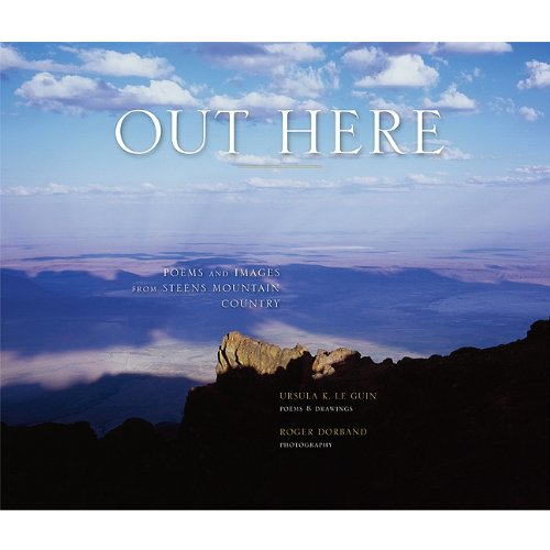Out Here: Poems and Images from Steens Mountain Country: Le Guin, Ursula K.; Dorband, Roger
