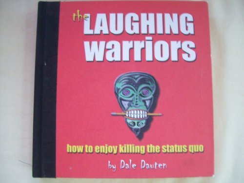 The Laughing Warriors How to Enjoy Killing the Status Quo: Dauten, Dale