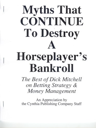 9780972864022: Myths That Continue to Destroy a Horseplayer's Bankroll