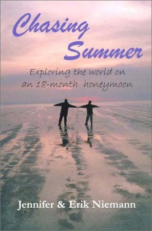 Chasing Summer: Exploring the world on an 18-month honeymoon: Niemann, Jennifer; Niemann, Erik
