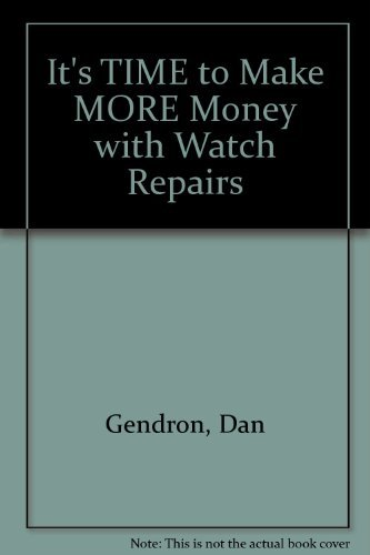 It's TIME to Make MORE Money with Watch Repairs: Gendron, Dan