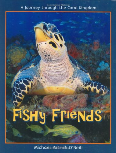 Fishy Friends, a Journey Through the Coral Kingdom: O'Neill, Michael Patrick