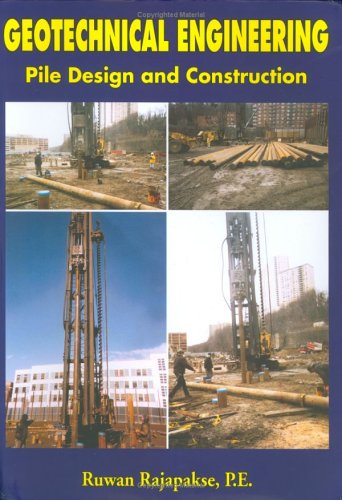 Geotechnical Engineering, Pile Design and Construction Guide: Ruwan Rajapakse, P.e.