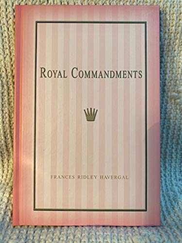 Royal Commandments, Or, Morning Thoughts for the: Havergal, Frances Ridley