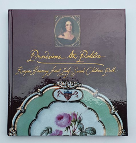 9780972870702: Provisions & Politics: Recipes Honoring First Lady Sarah Childress Polk from the