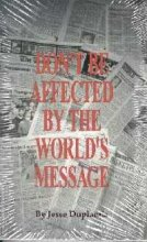 9780972871211: Don't Be Affected By the World's Message