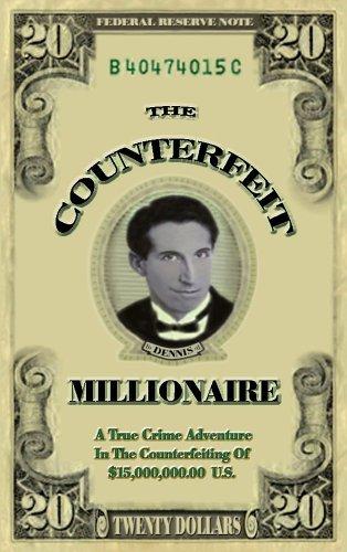 The Counterfeit Millionaire: A True Crime Adventure: Wayne Victor Dennis