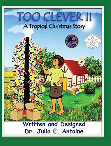 Too Clever II: A Tropical Christmas Story: Dr. Julia E. Antoine