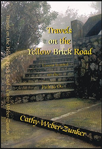 Travels on the Yellow Brick Road: Lessons Learned on the Path to Oz: Weber-Zunker, Cathy