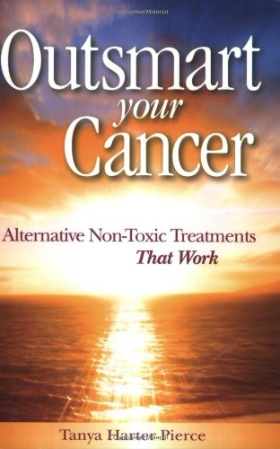 9780972886734: Outsmart Your Cancer: Alternative Non-Toxic Treatments That Work