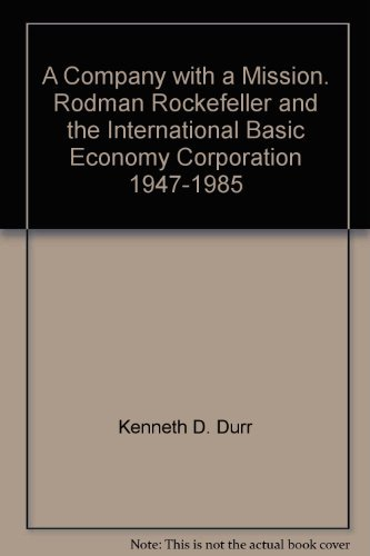9780972887434: A Company with a Mission. Rodman Rockefeller and the International Basic Economy Corporation 1947-1985