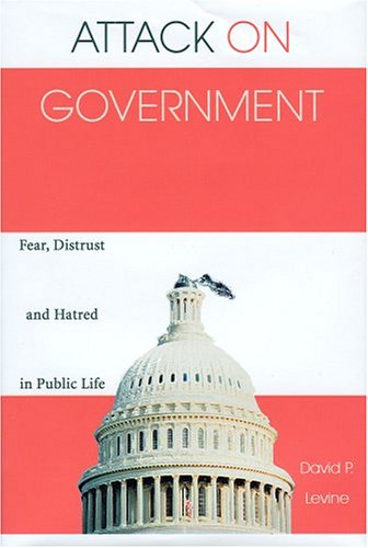 9780972887540: Attack on Government: Fear, Distrust, Hatred in Public Life