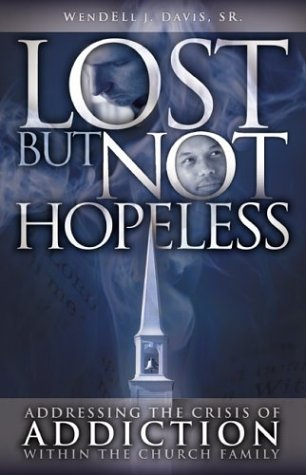 9780972889988: Lost, But Not Hopeless: Crisis of Addiction in Church