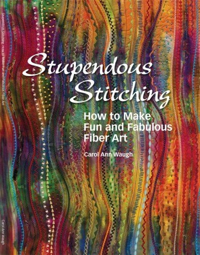 Stupendous Stitching How to Make Fun and Fabulous Fiber Art (9780972892636) by Unknown