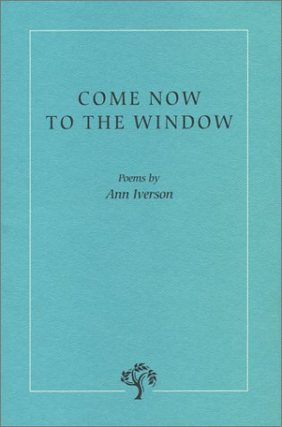 Come Now to the Window: Iverson, Ann
