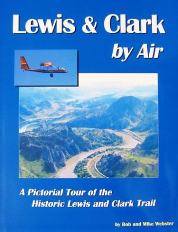 Lewis and Clark by Air with CD-Rom: Webster, Bob; Webster, Mike
