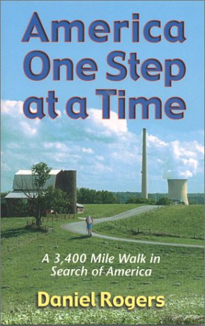 America One Step at a Time: A 3,400 Mile Walk in Search of America: Rogers, Daniel
