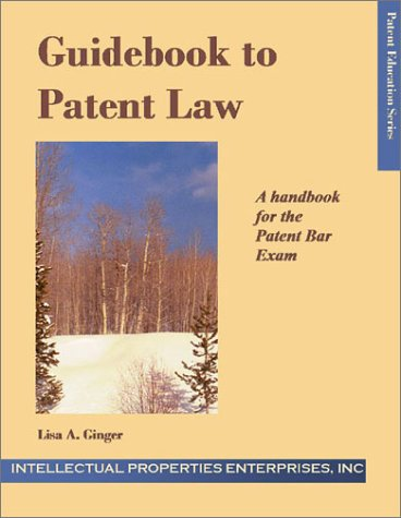 Guidebook to Patent Law: A handbook for the Patent Bar Exam: Inc., Staff of Intellectual Properties...