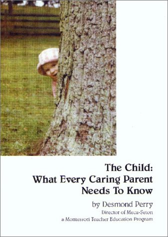 The Child: What Every Caring Parent Needs to Know: Perry, Desmond F.