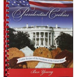 Presidential Cookies: Cookie Recipes of the Presidents of the United States: Young, Bev