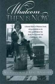 Whatcom Then and Now: a Pictorial History: Wes; Holsather, Kent
