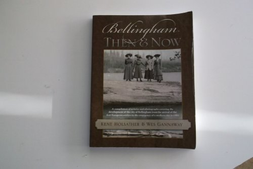 9780972910149: Bellingham Then and Now: A Compilation of Articles and Photographs Covering the Development of the City of Bellingham from the Arrival of the F
