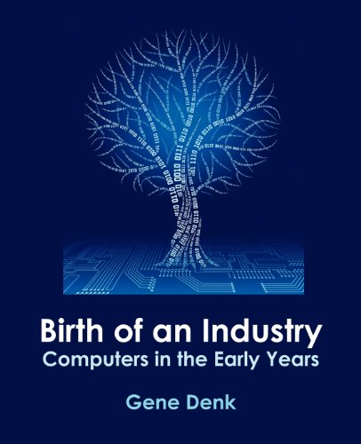 9780972911986: Birth of an Industry, Computers in the Early Years