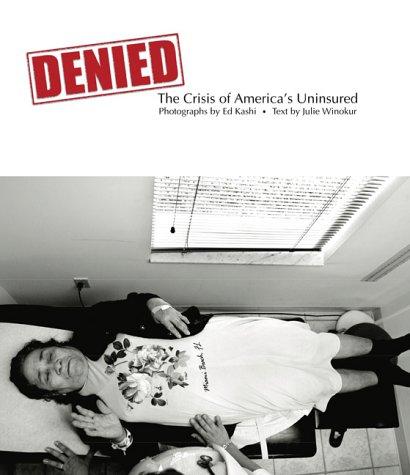 Denied: The Crisis of America's Uninsured: Ed Kashi, Julie