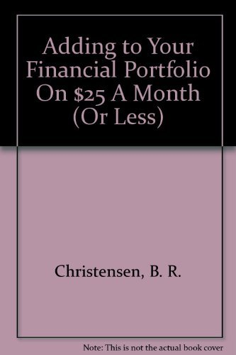 9780972917339: Adding to Your Financial Portfolio On $25 A Month (Or Less)