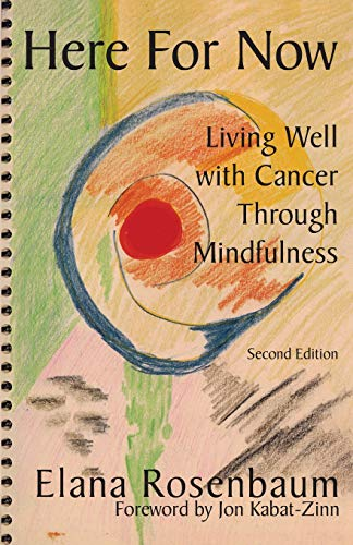 9780972919128: Here for Now: Living Well with Cancer Through Mindfulness