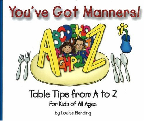 9780972923705: You've Got Manners!: Table Tips from A to Z for Kids of All Ages (You've Got Manners series)