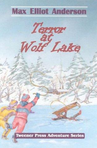 Terror at Wolf Lake (Tweener Press Adventure Series #2): Max Elliot Anderson