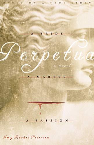 Perpetua: A Bride, a Martyr, a Passion: Peterson, Amy Rachel