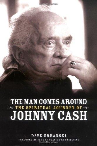 The Man Comes Around: The Spiritual Journey of Johnny Cash: Urbanski, Dave