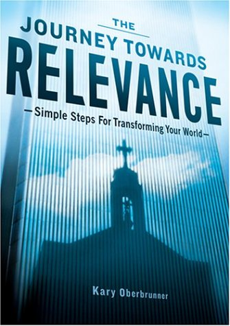 9780972927680: The Journey Towards Relevance: Simple Steps for Transforming Your World