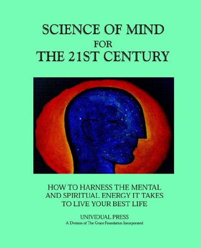 Science of Mind for the 21st Century (0972930833) by Ernest Holmes