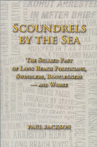 9780972931410: Scoundrels by the Sea: The Sullied Past of Long Beach Politicians, Swindlers, Bootleggers -- and Worse