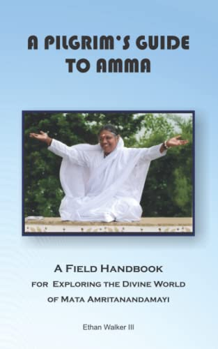 9780972931731: A Pilgrim's Guide To Amma: A Field Handbook For the How and Why Of Being with Mata Amritanandamayi