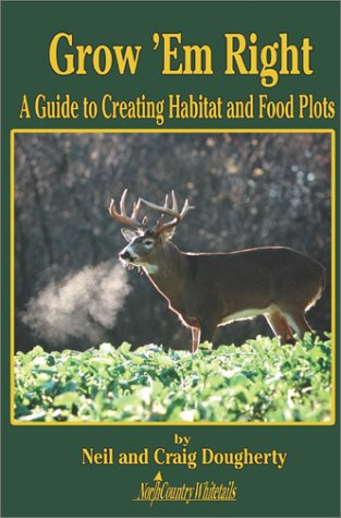 Grow 'Em Right; A Guide to Creating Habitat and Food Plots: Neil Dougherty; Craig Dougherty