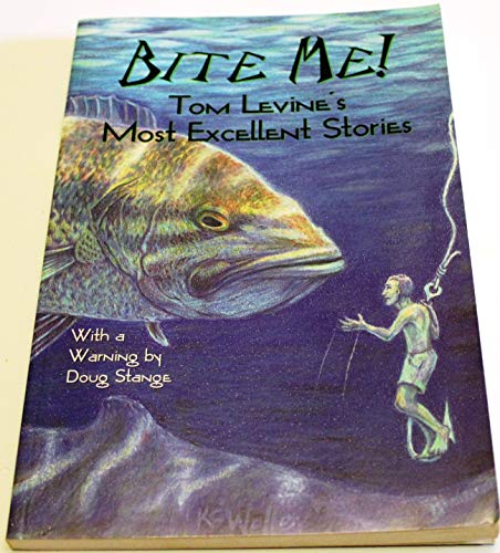 9780972939003: Bite Me! Tom Levine's Most Excellent Stories