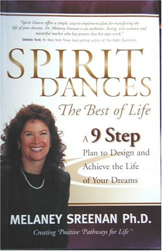 9780972940504: Spirit Dances: The Best Of Life. A Nine Step Program To Designing And Achieving the Life Of Your Dreams