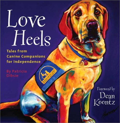 Love Heels: Tales from Canine Companions for Independence: Dibsie, Patricia; Indepen, Tales from ...