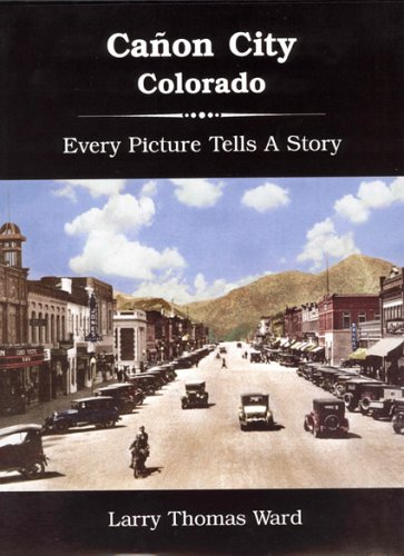Cañon City, Colorado: Every Picture Tells A: Ward, Larry Thomas