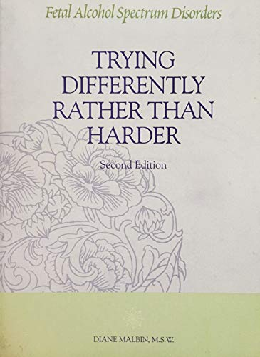 Trying Differently Rather Than Harder: Fetal Alcohol: MSW, Diane Malbin,