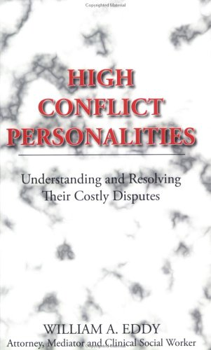 9780972953603: High Conflict Personalities: Understanding and Resolving Their Costly Disputes