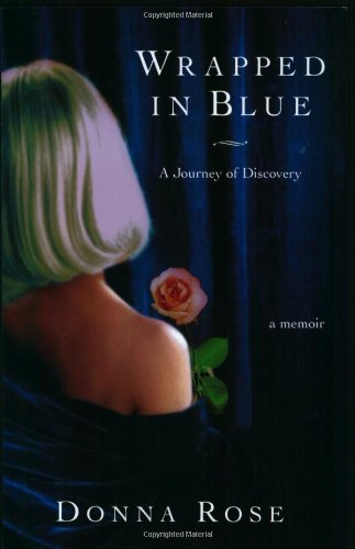 Wrapped In Blue: A Journey of Discovery: Rose, Donna