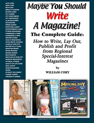 9780972956796: Maybe You Should Write A Magazine!: Complete Guide: How to Write, Lay Out, Publish and Profit from Regional Special-Interest Magazines